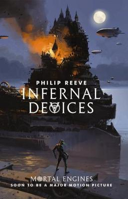 Mortal Engines #3: Infernal Devices by Philip Reeve