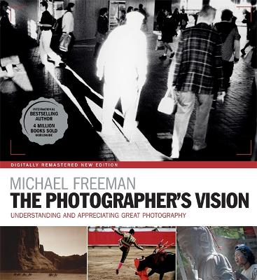The Photographer's Vision Remastered by Michael Freeman