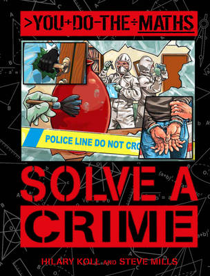 You Do the Maths: Solve a Crime by Hilary Koll