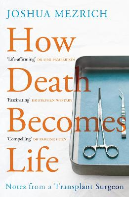 How Death Becomes Life: Notes from a Transplant Surgeon book