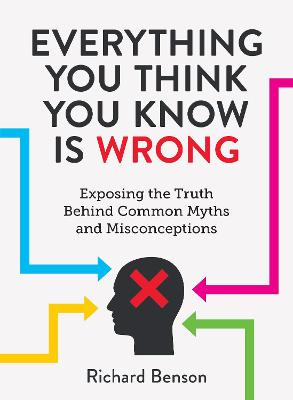 Everything You Think You Know is Wrong by Richard Benson