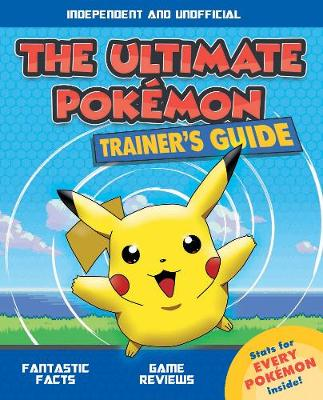 The Ultimate Pokemon Trainer's Guide by Ned Hartley