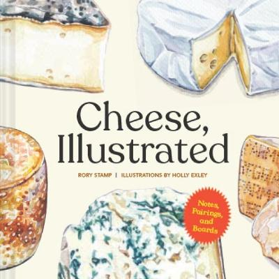 Cheese, Illustrated: Notes, Pairings, and Boards book
