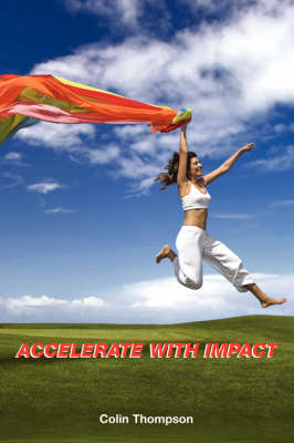 Accelerate with Impact - Your Business and Personal Growth by Colin Thompson