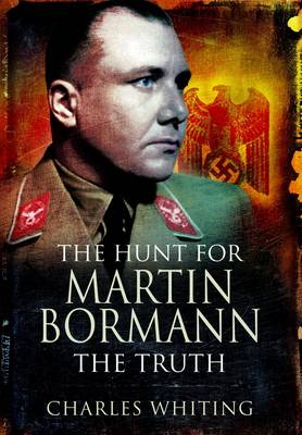 The Hunt for Martin Bormann by Charles Whiting