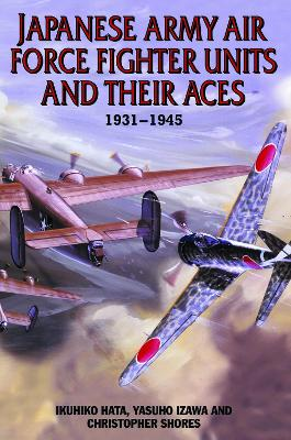 Japanese Army Air Force Fighter Units and Their Aces 1931-1945 by Ikuhiko Hata
