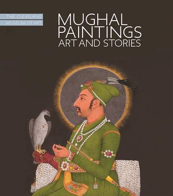Mughal Paintings, Art and Stories by Sonya Rhie Quintanilla