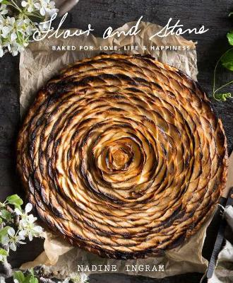 Flour and Stone: Baked for Love, Life and Happiness by Nadine Ingram