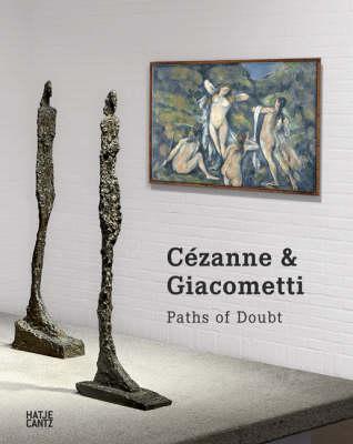 Cezanne and Giacometti: Giacometti - Paths of Doubt by Poul Erik Tojner