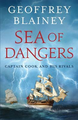 Sea Of Dangers: Captain Cook And His Rivals by Geoffrey Blainey