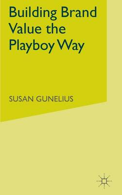 Building Brand Value the Playboy Way by S. Gunelius