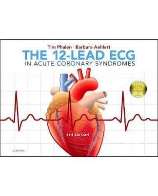 The 12-Lead ECG in Acute Coronary Syndromes by Tim Phalen