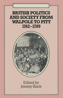 British Politics and Society from Walpole to Pitt, 1742-89 by Professor Jeremy Black