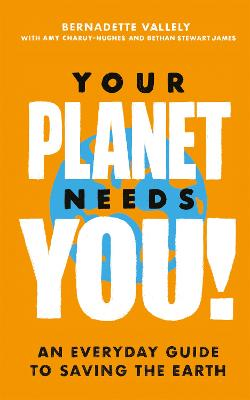 Your Planet Needs You!: An everyday guide to saving the earth book