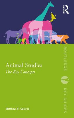 Animal Studies: The Key Concepts by Matthew R. Calarco