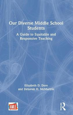 Our Diverse Middle School Students: A Guide to Equitable and Responsive Teaching book