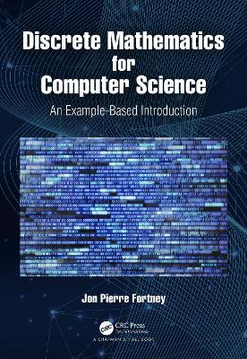 Discrete Mathematics for Computer Science: An Example-Based Introduction by Jon Pierre Fortney