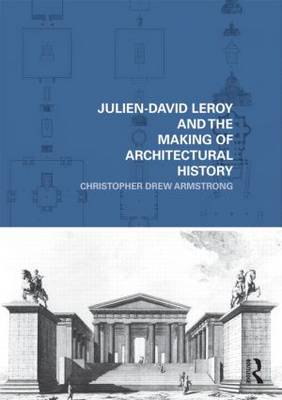 Julien-David Leroy and the Making of Architectural History book