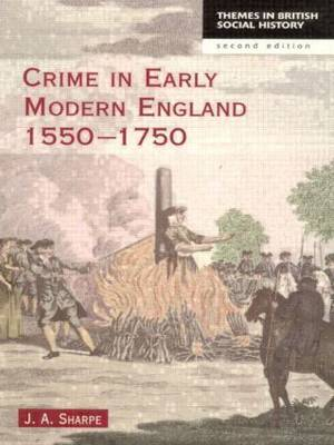 Crime in Early Modern England 1550-1750 by James A Sharpe