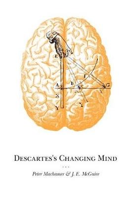Descartes's Changing Mind by Peter Machamer