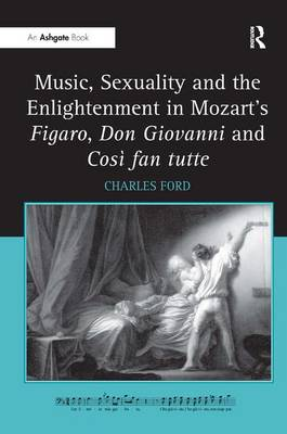 Music, Sexuality and the Enlightenment in Mozart's Figaro, Don Giovanni and Cosi Fan Tutte book