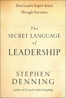 Secret Language of Leadership by Stephen Denning