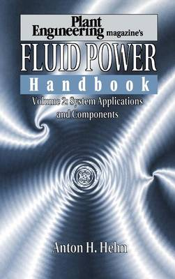 Plant Engineering's Fluid Power Handbook, Volume 2 by Anton H. Hehn