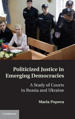 Politicized Justice in Emerging Democracies book