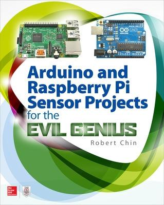 Arduino and Raspberry Pi Sensor Projects for the Evil Genius by Robert Chin
