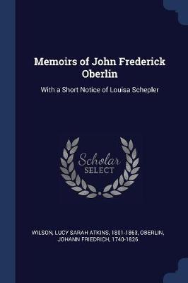 Memoirs of John Frederick Oberlin by Lucy Sarah Atkins Wilson