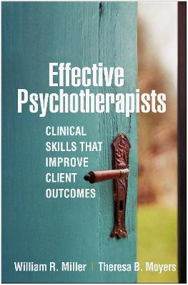 Effective Psychotherapists: Clinical Skills That Improve Client Outcomes by William R. Miller