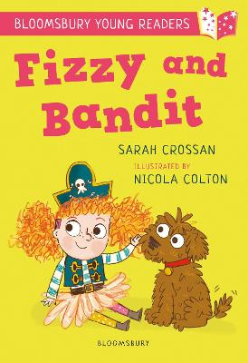 Fizzy and Bandit: A Bloomsbury Young Reader: White Book Band by Sarah Crossan