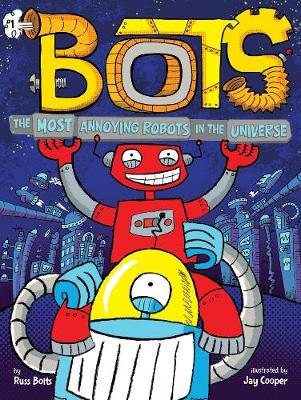 The Most Annoying Robots in the Universe by Russ Bolts