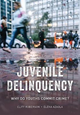 Juvenile Delinquency: Why Do Youths Commit Crime? by Cliff Roberson