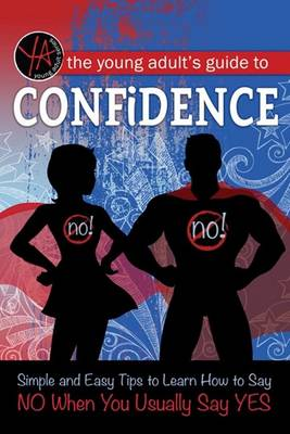 The Young Adult's Guide to Confidence by Atlantic Publishing Group