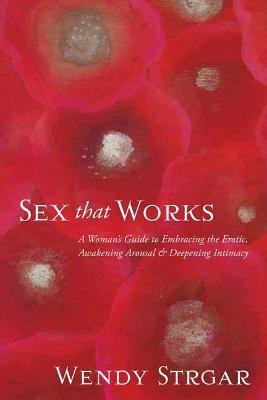 Sex That Works by Wendy Strgar