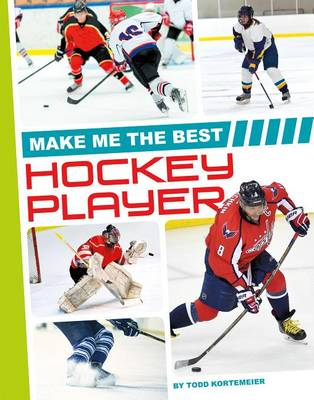 Make Me the Best Hockey Player by Todd Kortemeier