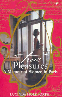 True Pleasures by Lucinda Holdforth
