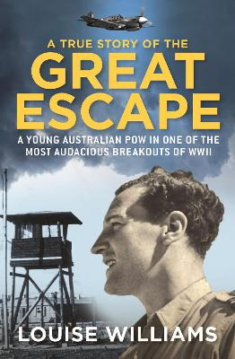 A True Story of the Great Escape by Louise Williams