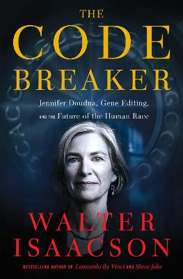 The Code Breaker: Jennifer Doudna, Gene Editing, and the Future of the Human Race book
