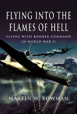 Flying into the Flames of Hell by Martin Bowman