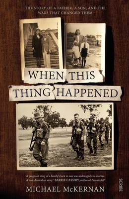 When this thing happened: the story of a father, a son, and the wars that changed them by Michael McKernan