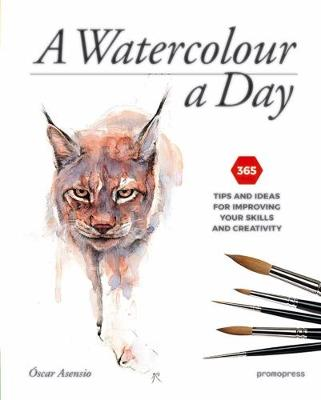 Watercolour a Day: 365 Tips and Ideas for Improving your Skills and Creativity by Oscar Asensio