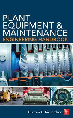 Plant Equipment & Maintenance Engineering Handbook by Duncan Richardson