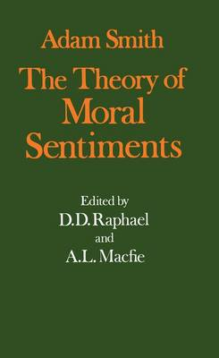 The Glasgow Edition of the Works and Correspondence of Adam Smith: I: The Theory of Moral Sentiments by Adam Smith