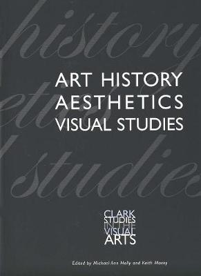 Art History, Aesthetics, Visual Studies by Michael Ann Holly