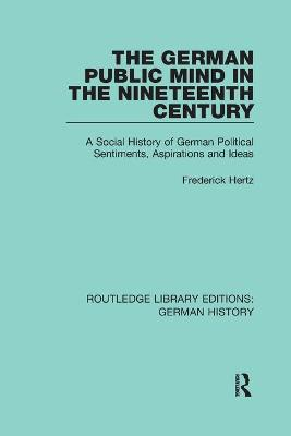 The German Public Mind in the Nineteenth Century: Volume 3 A Social History of German Political Sentiments, Aspirations and Ideas book
