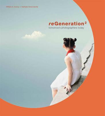 regeneration2: Tomorrow's Photographers Today by William A. Ewing