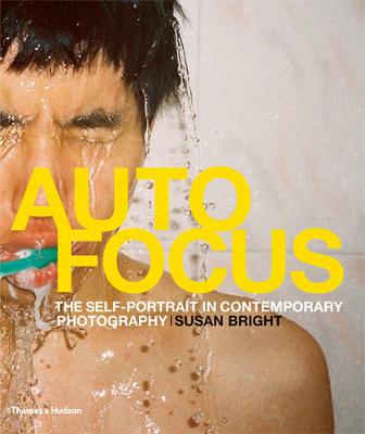 Auto Focus: Self-Portrait in Contemporary Photography by Susan Bright