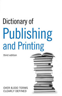 """The """"Guardian"""" Dictionary of Publishing and Printing by Bloomsbury Publishing"""